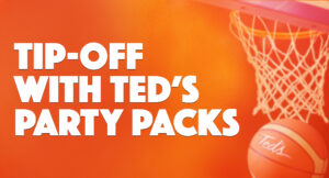 Tip Off the March Basketball Season with Ted's Party Packs